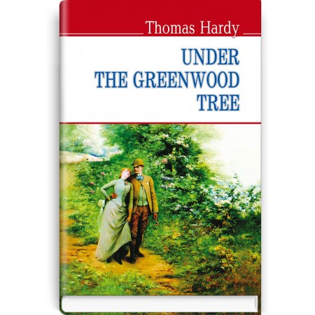 Under the Greenwood Tree or the Mellstock Quire: A Rural Painting of the Dutch School — Thomas Hardy, 2015