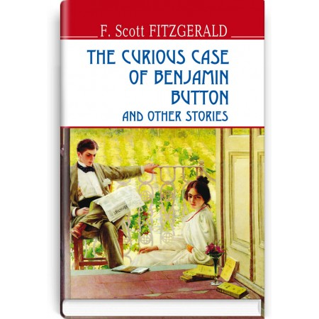 The Curious Case of Benjamin Button and Other Stories — F. Scott Fitzgerald, 2016
