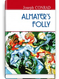 Almayer's Folly: a Story of an Eastern River — Joseph Conrad, 2017