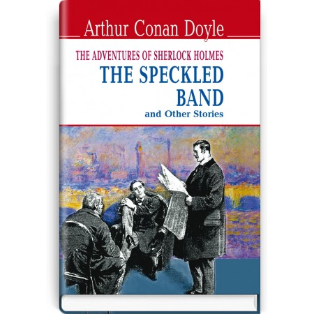 The Speckled Band and Other Stories. The Adventures of Sherlock Holmes — Arthur Conan Doyle, 2017