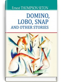 Domino, Lobo, Snap and Other Stories — Ernest Thompson Seton, 2017