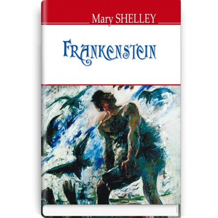 Frankenstein; or The Modern Prometheus — Mary Shelley, 2017