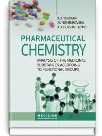 Pharmaceutical Chemistry. Analysis of the Medicinal Substances according to Functional Groups (study guide) — O.O. Tsurkan, I.V. Nizhenkovska, O.O. Hlushachenko, 2018
