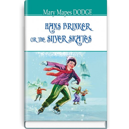 Hans Brinker, or The Silver Skates — Mary Mapes Dodge, 2018
