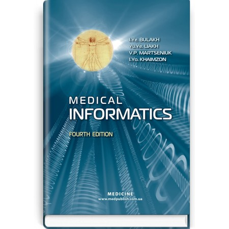 Medical Informatics (textbook) — I.Y. Bulakh, Y.Y. Liakh, V.P. Martseniuk, I.Y. Khaimzon, 2018