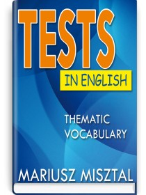 Tests in English: Thematic vocabulary: Intermediate and advanced Level — Mariusz Misztal, 2019