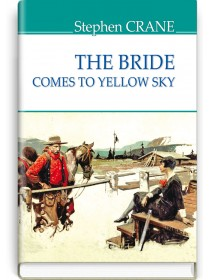 The Bride Comes to Yellow Sky and Other Stories — Stephen Crane, 2020