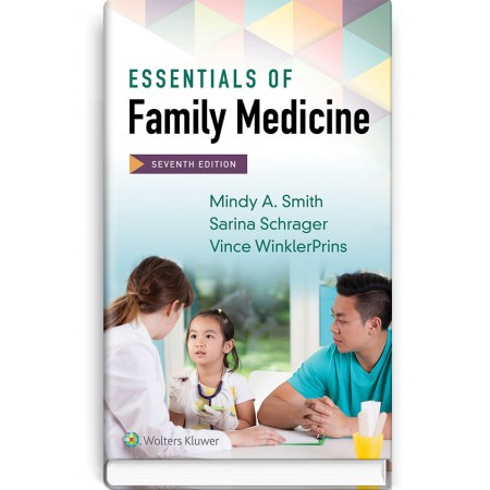Essentials of Family Medicine: 7th edition — Mindy A. Smith, Sarina Schrager, Vince WinklerPrins, 2019