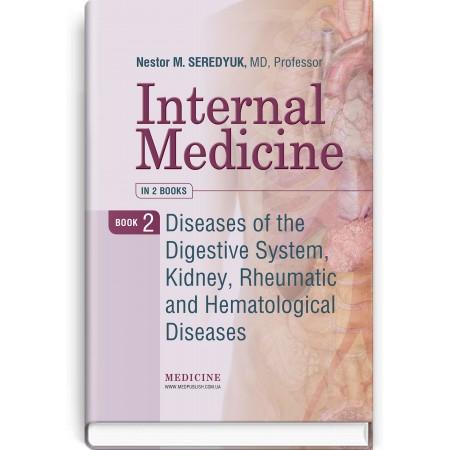 Internal Medicine: in 2 books. Book 2. Diseases of the Digestive System, Kidney, Rheumatic and Hematological Diseases (textbook) — N.M. Seredyuk, I.P. Vakaliuk, R.I. Yatsyshyn et al., 2020